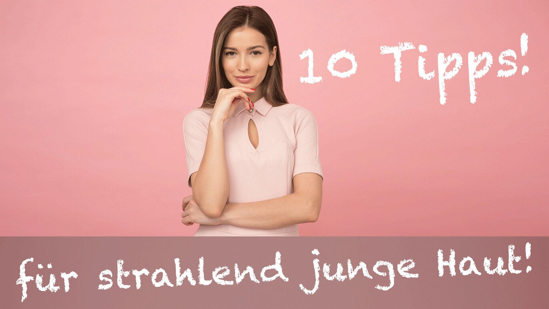 10 Tipps fuer strahlend junge Haut